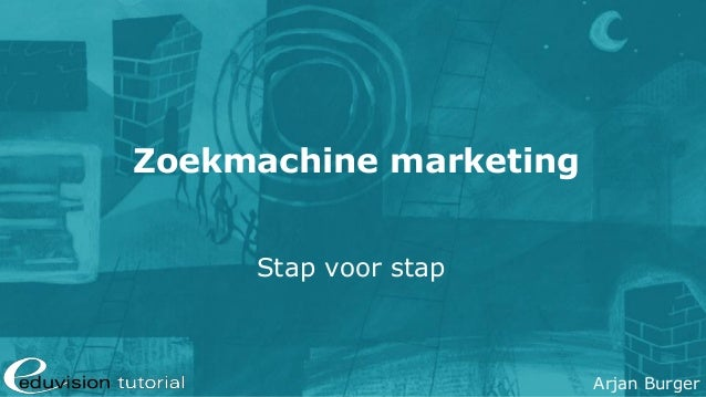 Arjan Burger Zoekmachine marketing Stap voor stap