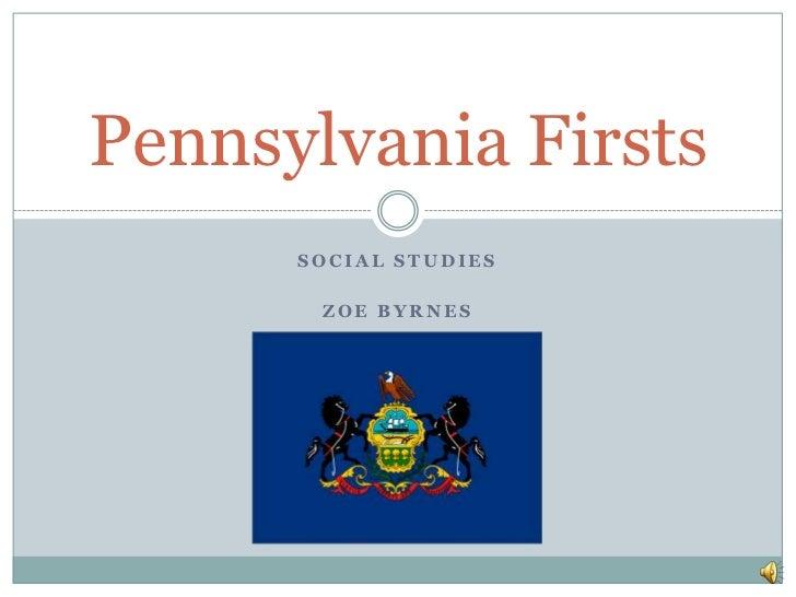 Pennsylvania Firsts      SOCIAL STUDIES       ZOE BYRNES