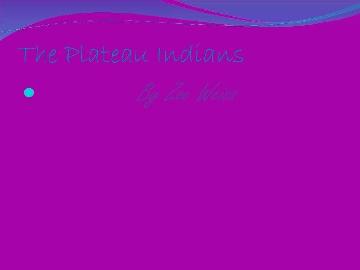 The Plateau Indians <ul><li>By Zoe Weiss </li></ul>