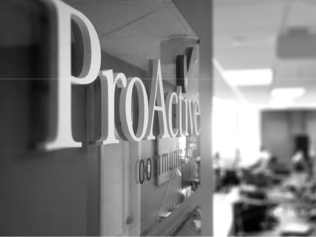 PROACTIVE COMMUNICATIONS Founded in 1996 Serve Fortune 500 companies and Experts in issues management and CAPABILITIES tra...