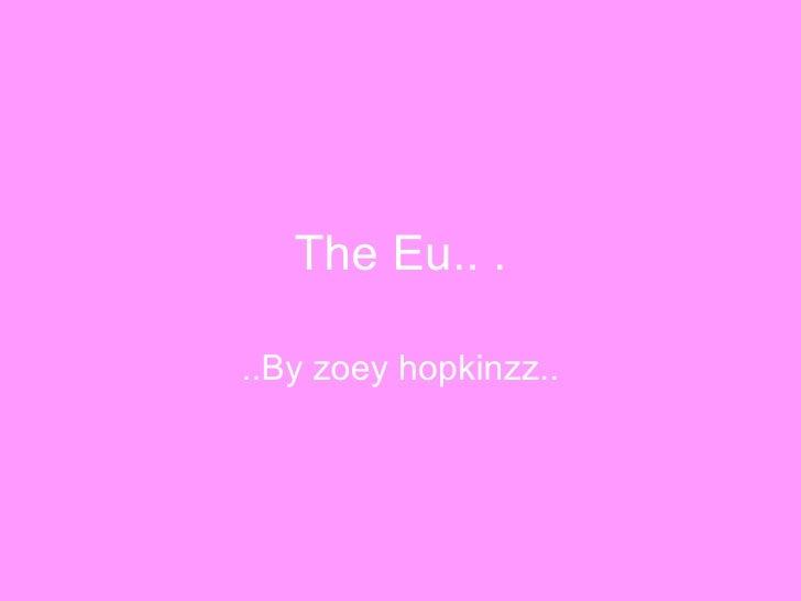 The Eu.. . ..By zoey hopkinzz..