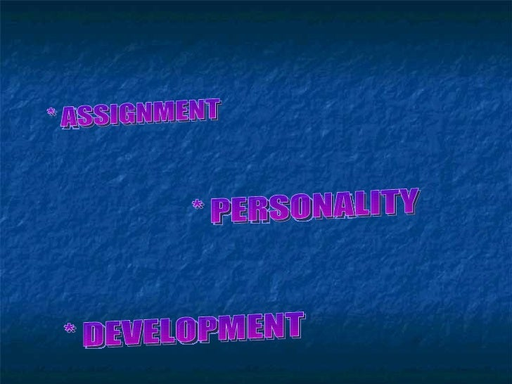 * ASSIGNMENT * PERSONALITY * DEVELOPMENT