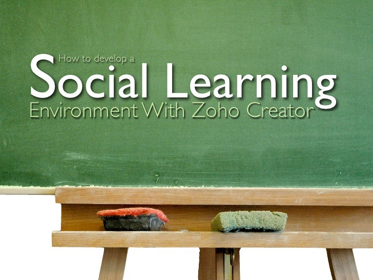 Social Learning    How to develop a     Environment With Zoho Creator