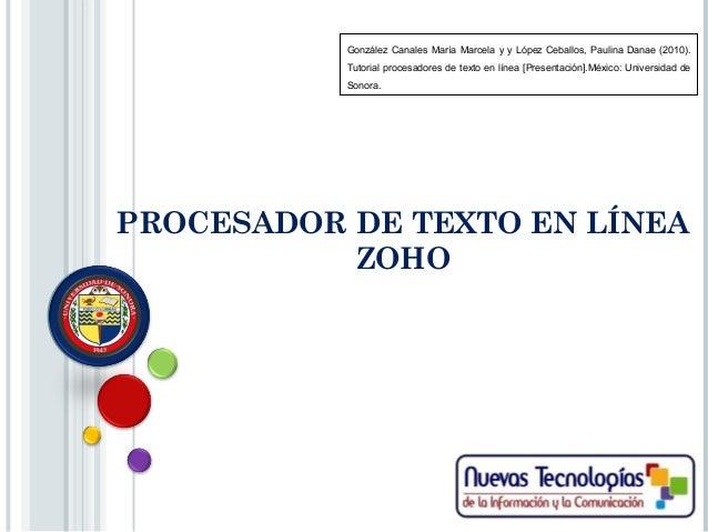 PROCESADOR DE TEXTO EN LÍNEA ZOHO González Canales María Marcela y y López Ceballos, Paulina Danae (2010). Tutorial proces...