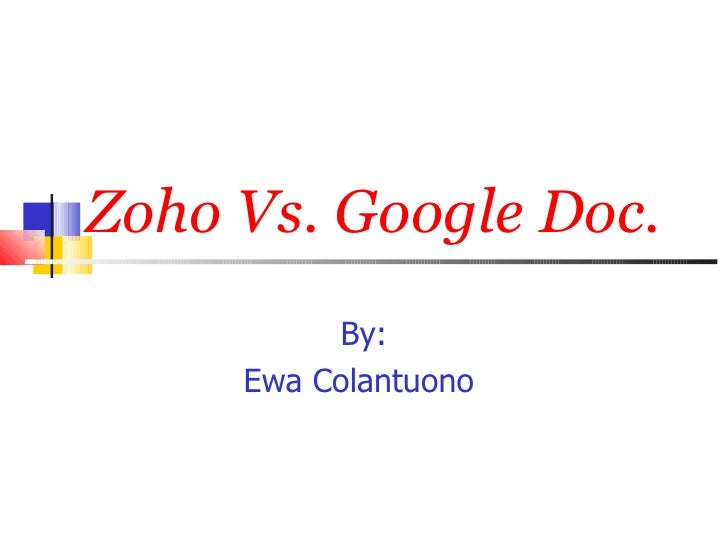 Zoho Vs. Google Doc. By: Ewa Colantuono