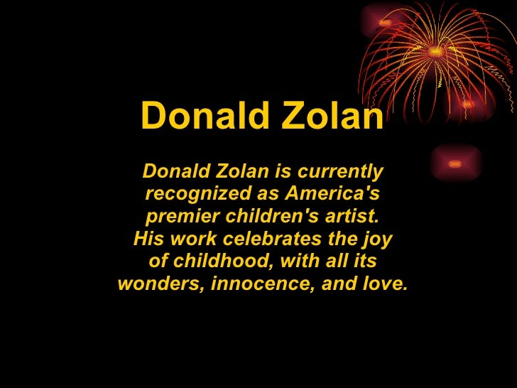 Donald Zolan Donald Zolan is currently recognized as America's premier children's artist. His work celebrates the joy of c...