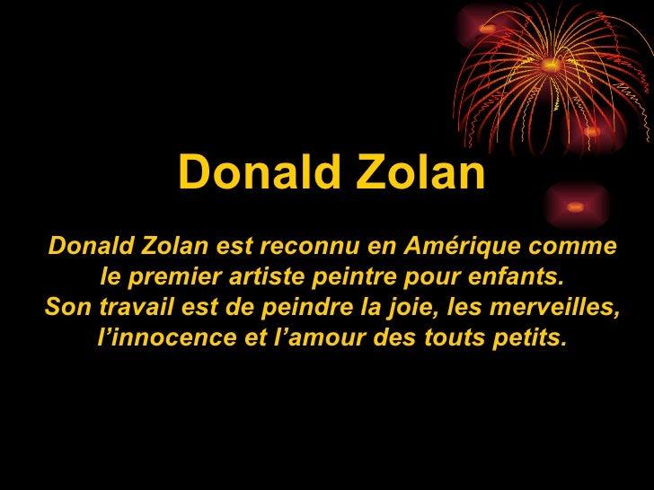 Donald Zolan Donald Zolan est reconnu en Amérique comme le premier artiste peintre pour enfants. Son travail est de peindr...