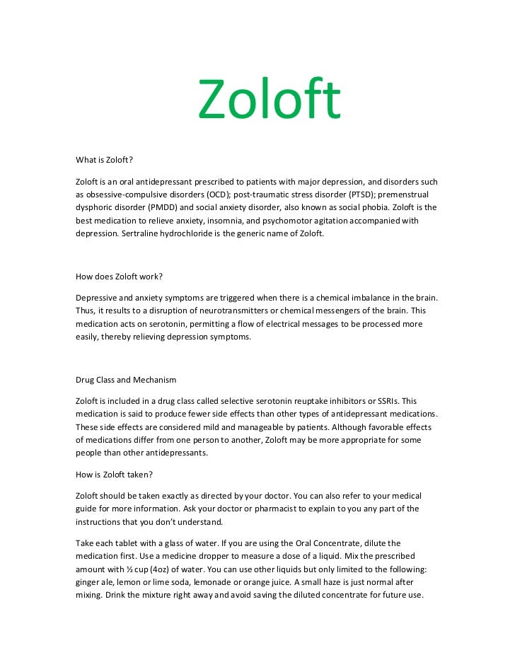 ZoloftWhat is Zoloft?Zoloft is an oral antidepressant prescribed to patients with major depression, and disorders suchas o...