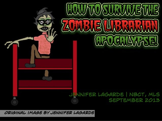How To Survive The Zombie Librarian Apocalypse - UPDATE (Sept 2013)