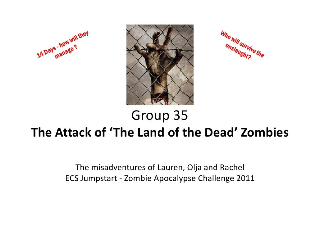 Group 35The Attack of 'The Land of the Dead' Zombies       The misadventures of Lauren, Olja and Rachel     ECS Jumpstart ...
