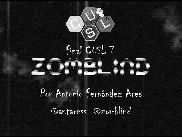 ZOMBLINDPor Antonio Fernández Ares@antaress @zomblindFinal CUSL 7