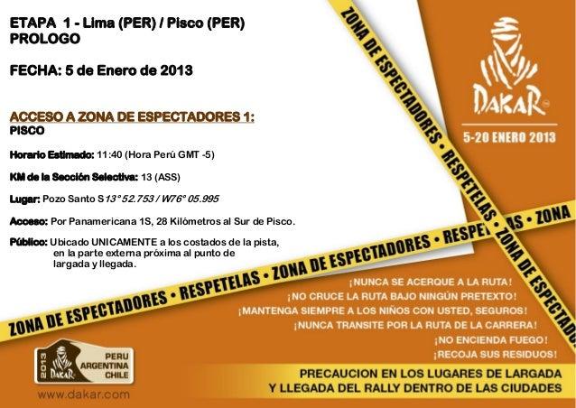 ETAPA 1 - Lima (PER) / Pisco (PER)PROLOGOFECHA: 5 de Enero de 2013ACCESO A ZONA DE ESPECTADORES 1:PISCOHorario Estimado: 1...