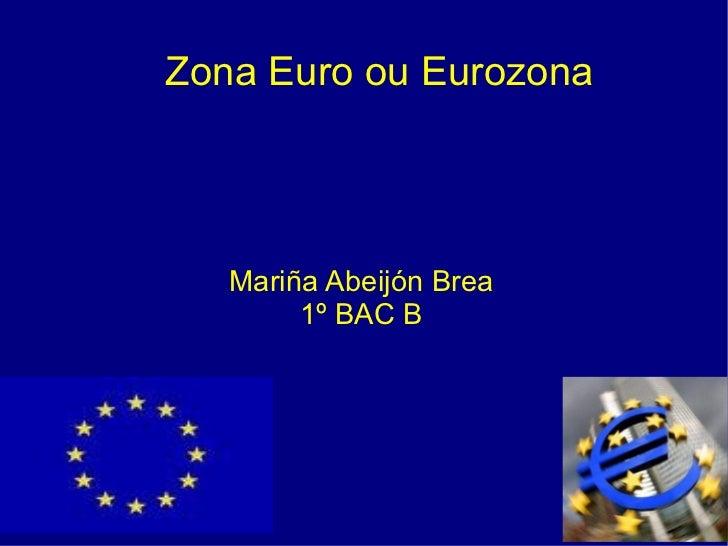Zona Euro ou Eurozona Mariña Abeijón Brea 1º BAC B