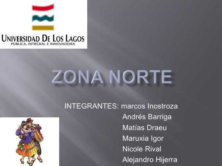 INTEGRANTES: marcos Inostroza             Andrés Barriga             Matías Draeu             Maruxia Igor             Nic...