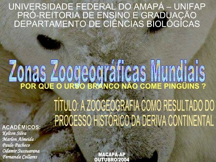 ACADÊMICOS : Kelton Silva Marlon Almeida Paulo Pacheco Odamir Sussuarana Fernanda Collares Zonas Zoogeográficas Mundiais M...