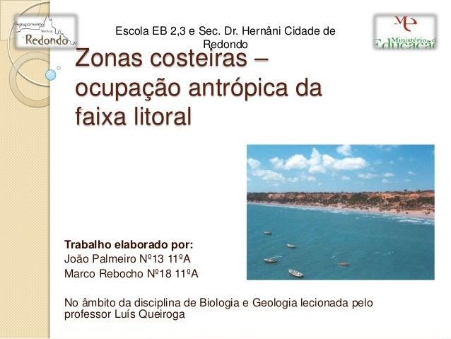 Escola EB 2,3 e Sec. Dr. Hernâni Cidade de                           Redondo  Zonas costeiras –  ocupação antrópica da  fa...