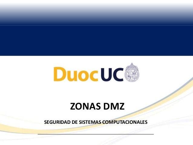 ZONAS DMZ SEGURIDAD DE SISTEMAS COMPUTACIONALES