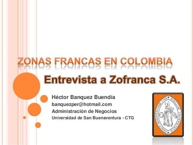 Héctor Banquez Buendíabanquezper@hotmail.comAdministración de NegociosUniversidad de San Buenaventura - CTG