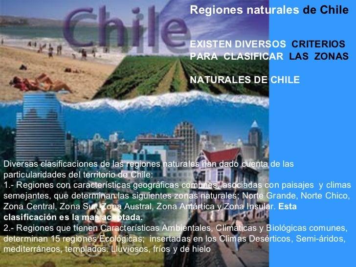 Diversas clasificaciones de las regiones naturales han dado cuenta de las particularidades del territorio de Chile : 1.- R...