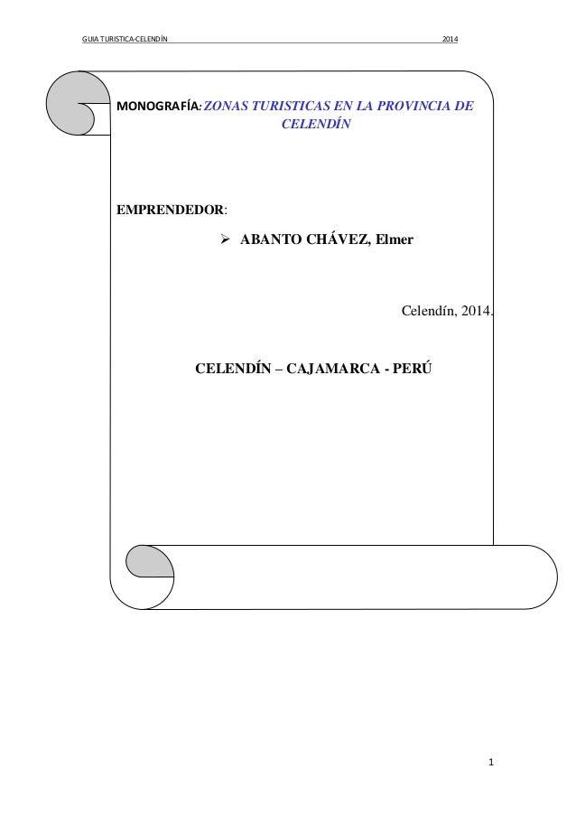 GUIA TURISTICA-CELENDÍN  2014  MONOGRAFÍA: ZONAS TURISTICAS EN LA PROVINCIA DE CELENDÍN  EMPRENDEDOR:   ABANTO CHÁVEZ, El...