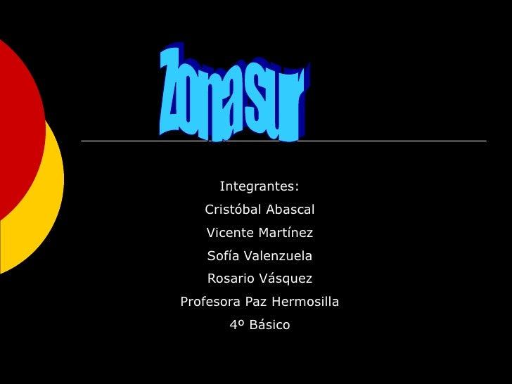 Zona sur<br />Integrantes:<br />Cristóbal Abascal<br />Vicente Martínez<br />Sofía Valenzuela<br />Rosario Vásquez<br />Pr...