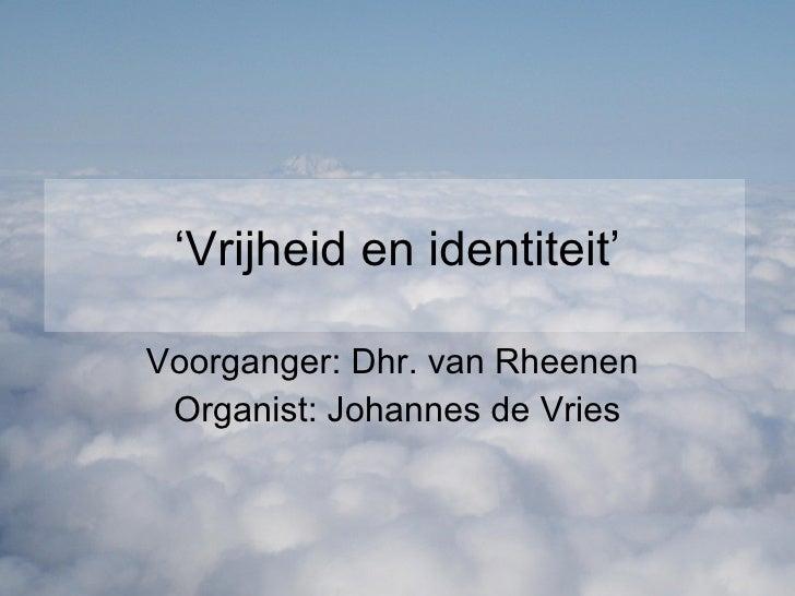 ' Vrijheid en identiteit' Voorganger: Dhr. van Rheenen  Organist: Johannes de Vries