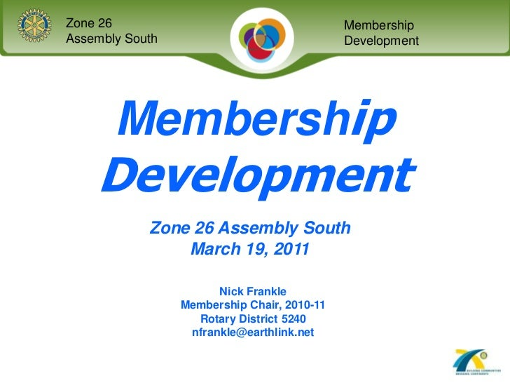MembershipDevelopment<br />Zone 26 Assembly South<br />March 19, 2011<br />Nick Frankle<br />Membership Chair, 2010-11<br ...