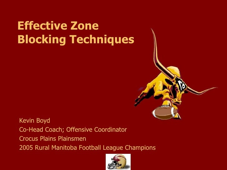 Effective Zone  Blocking Techniques Kevin Boyd Co-Head Coach; Offensive Coordinator Crocus Plains Plainsmen 2005 Rural Man...