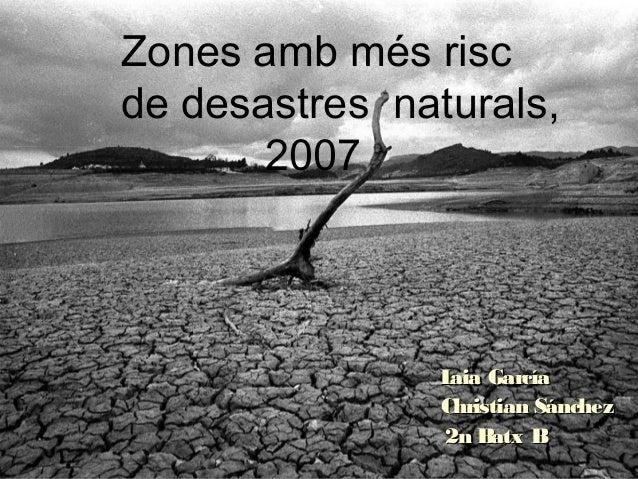 Zones amb més riscde desastres naturals,       2007                L García                 aia                Christian S...