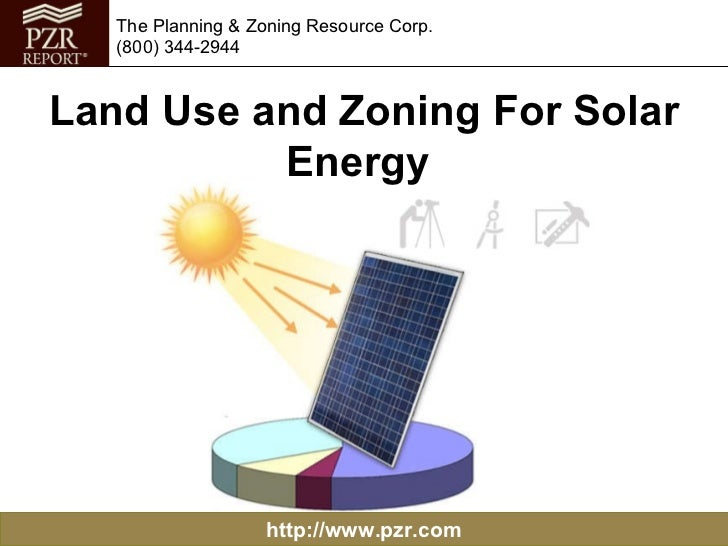 http://www.pzr.com The Planning & Zoning Resource Corp. (800) 344-2944 Land Use and Zoning For Solar Energy