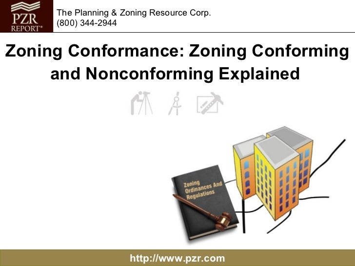 http://www.pzr.com The Planning & Zoning Resource Corp. (800) 344-2944 Zoning Conformance: Zoning Conforming and Nonconfor...