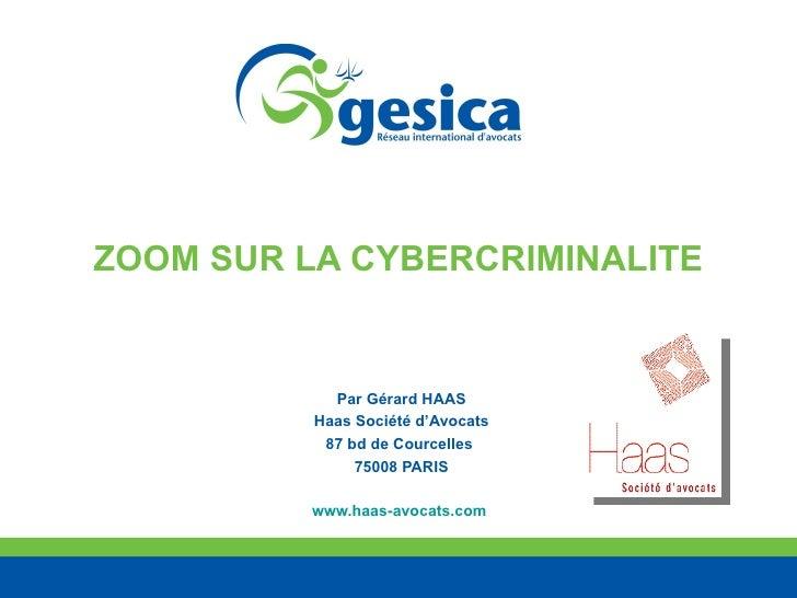 ZOOM SUR LA CYBERCRIMINALITE Par Gérard HAAS Haas Société d'Avocats 87 bd de Courcelles  75008 PARIS www.haas-avocats.com