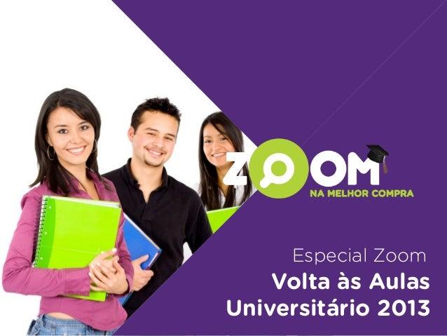 Especial Zoom    Volta às AulasUniversitário 2013