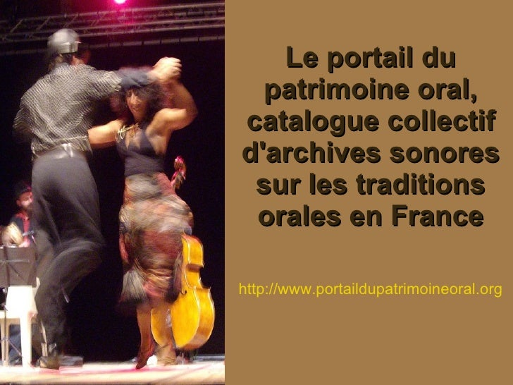 Le portail du patrimoine oral, catalogue collectif d'archives sonores sur les traditions orales en France http://www.porta...