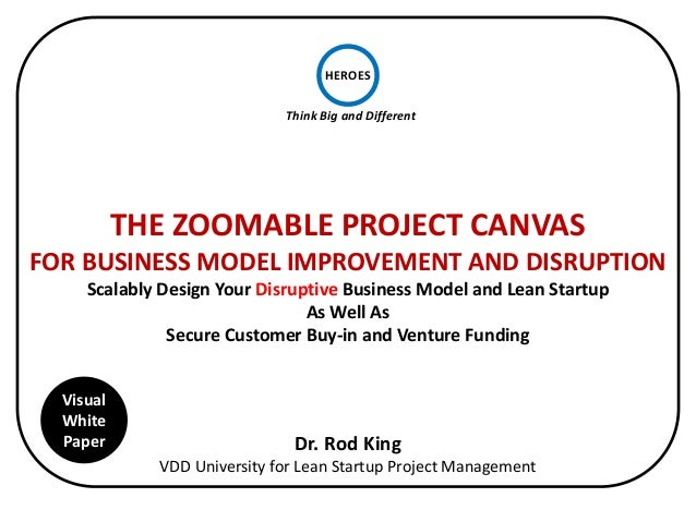 HEROES                             Think Big and Different           THE ZOOMABLE PROJECT CANVASFOR BUSINESS MODEL IMPROVE...