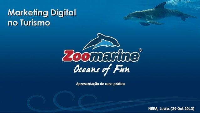 Marketing Digital no Turismo  Apresentação de caso prático  NERA, Loulé, (29 Out 2013)