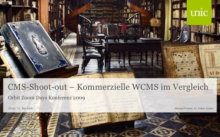 CMS-Shoot-out – Kommerzielle WCMS im Vergleich Orbit Zoom Days Konferenz 2009 Zürich 14. Mai 2009                   Michae...