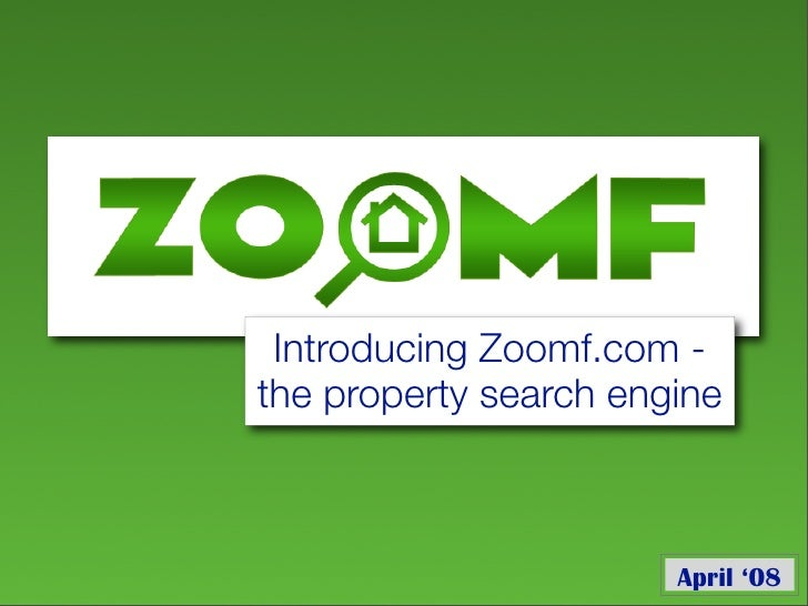 Introducing Zoomf.com - the property search engine                           April '08