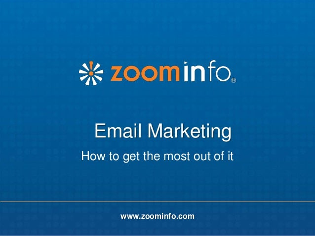 Email Marketing How to get the most out of it  www.zoominfo.com www.zoominfo.com