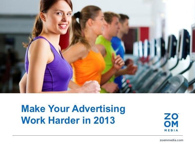 zoommedia.comMake Your AdvertisingWork Harder in 2013