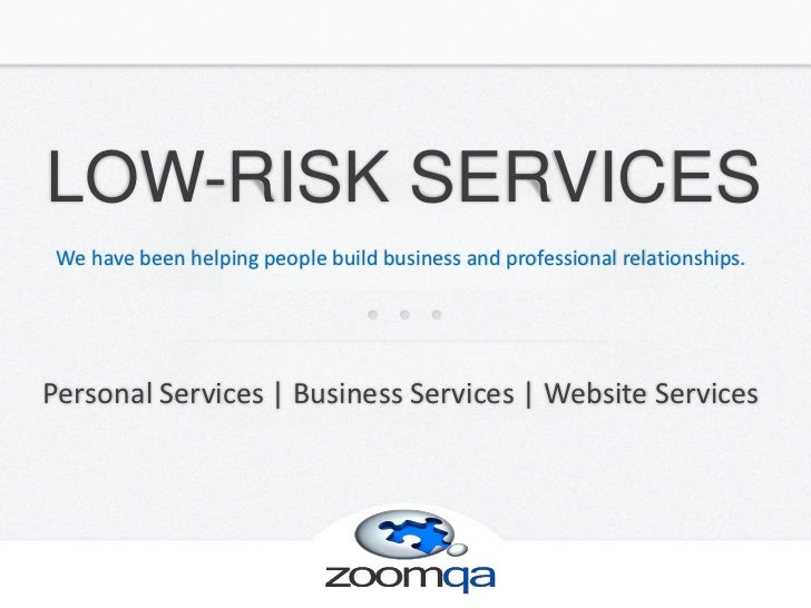 LOW-RISK SERVICES We have been helping people build business and professional relationships.Personal Services | Business S...