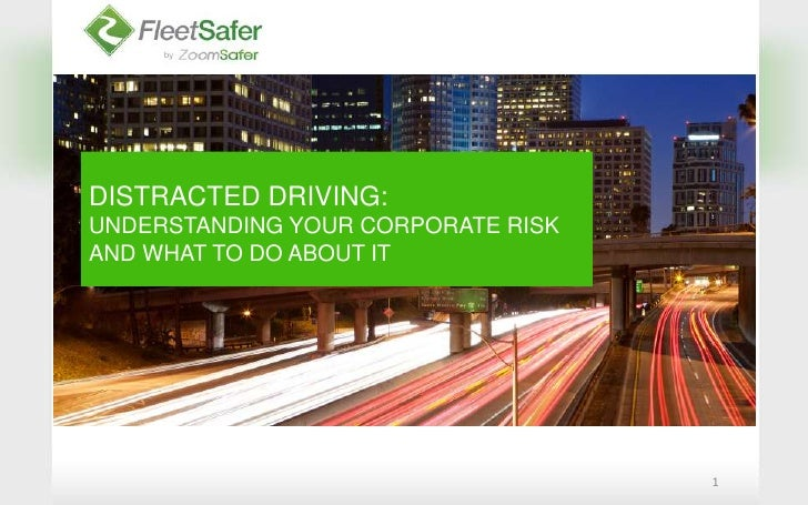 1<br />DISTRACTED DRIVING:  UNDERSTANDING YOUR CORPORATE RISK AND WHAT TO DO ABOUT IT<br />