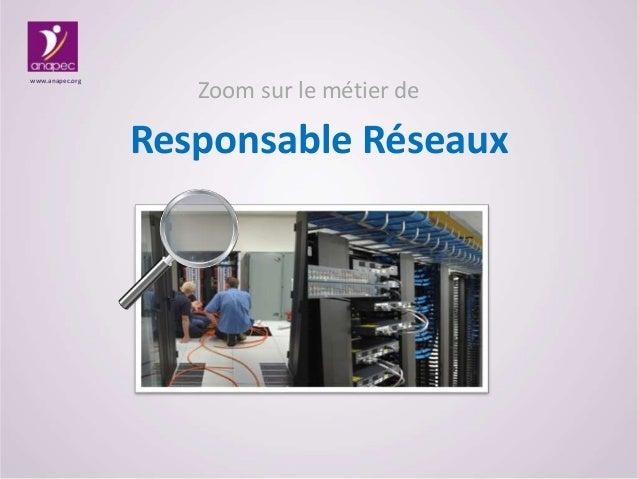 Zoom sur le métier de Responsable Réseaux www.anapec.org
