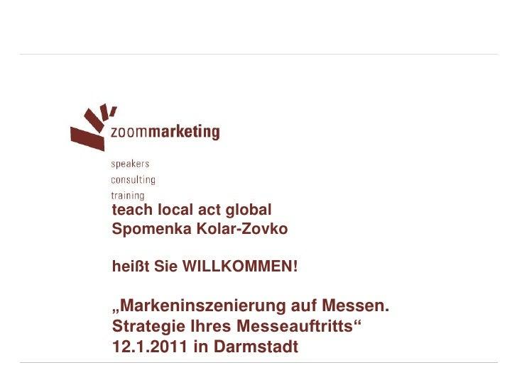"""teach local act globalSpomenka Kolar-Zovkoheißt Sie WILLKOMMEN!""""Markeninszenierung auf Messen.Strategie Ihres Messeauftrit..."""