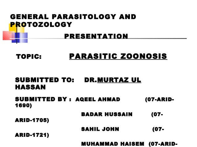 GENERAL PARASITOLOGY ANDPROTOZOLOGY             PRESENTATION TOPIC:      PARASITIC ZOONOSISSUBMITTED TO:    DR.MURTAZ ULHA...