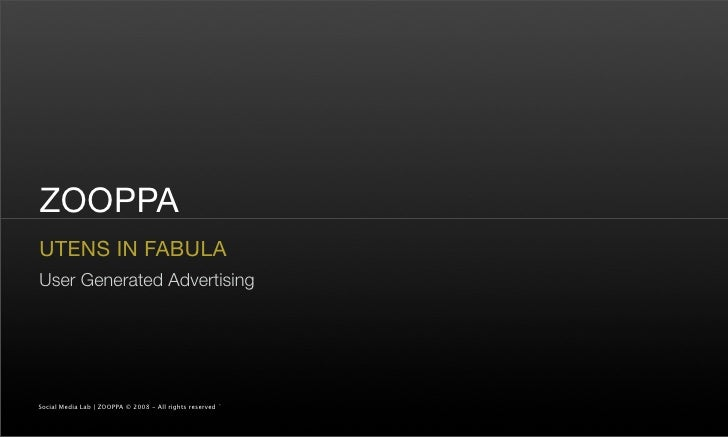 ZOOPPA UTENS IN FABULA User Generated Advertising     Social Media Lab | ZOOPPA © 2008 - All rights reserved `
