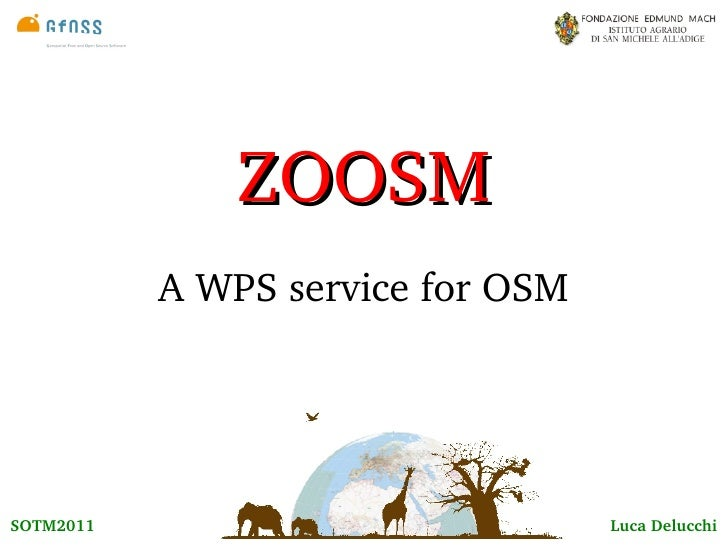 ZOOSM           A WPS service for OSMSOTM2011                           Luca Delucchi