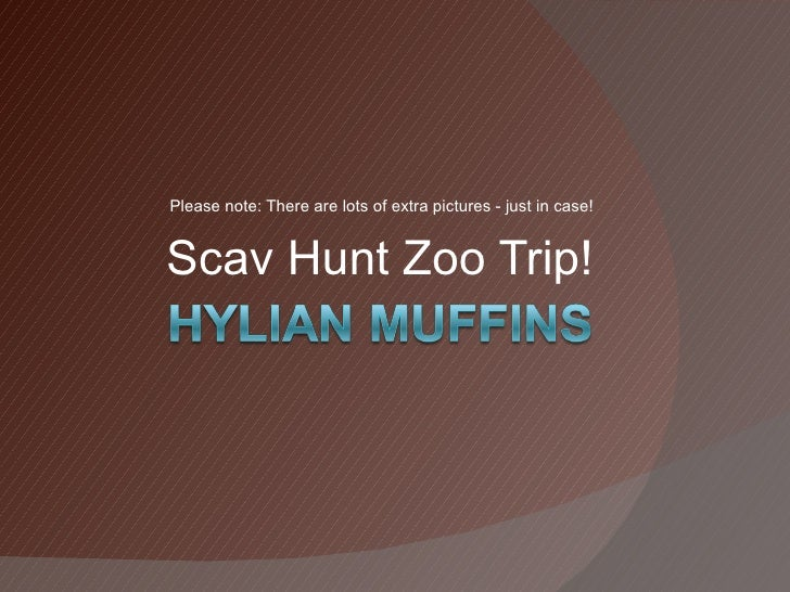 Please note: There are lots of extra pictures - just in case!Scav Hunt Zoo Trip!