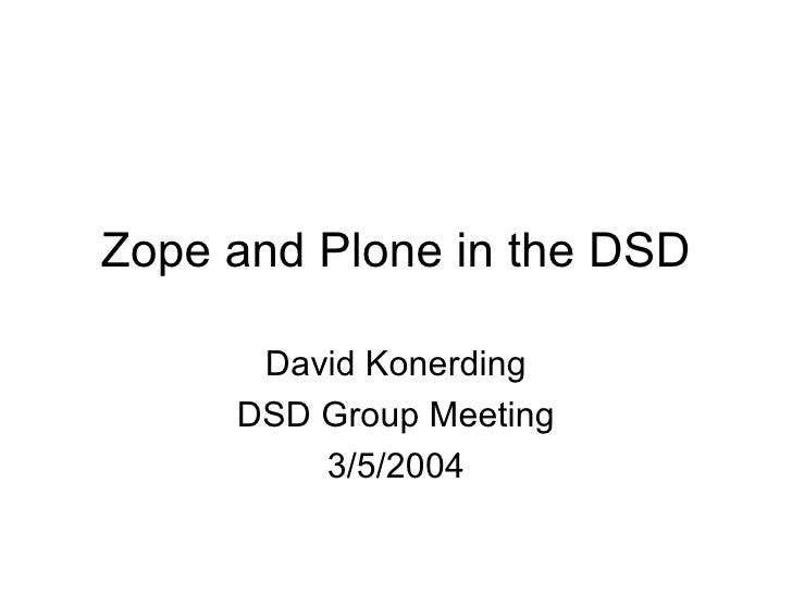 Zope and Plone in the DSD David Konerding DSD Group Meeting 3/5/2004