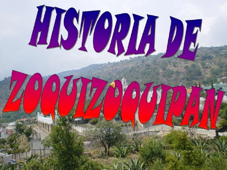 """Zoquizoquipán: esta palabra proviene  del Náhuatl """"zoquitl"""" que significa  """"barro"""", por lo que Zoquizoquipán quiere decir ..."""